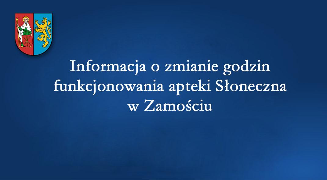 Informacja o zmianie godzin funkcjonowania apteki Słoneczna w Zamościu.