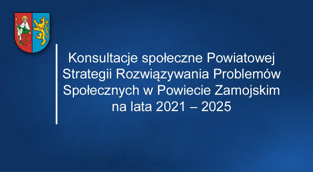 Konsultacje społeczne Powiatowej Strategii Rozwiązywania Problemów Społecznych w Powiecie Zamojskim na lata 2021 – 2025