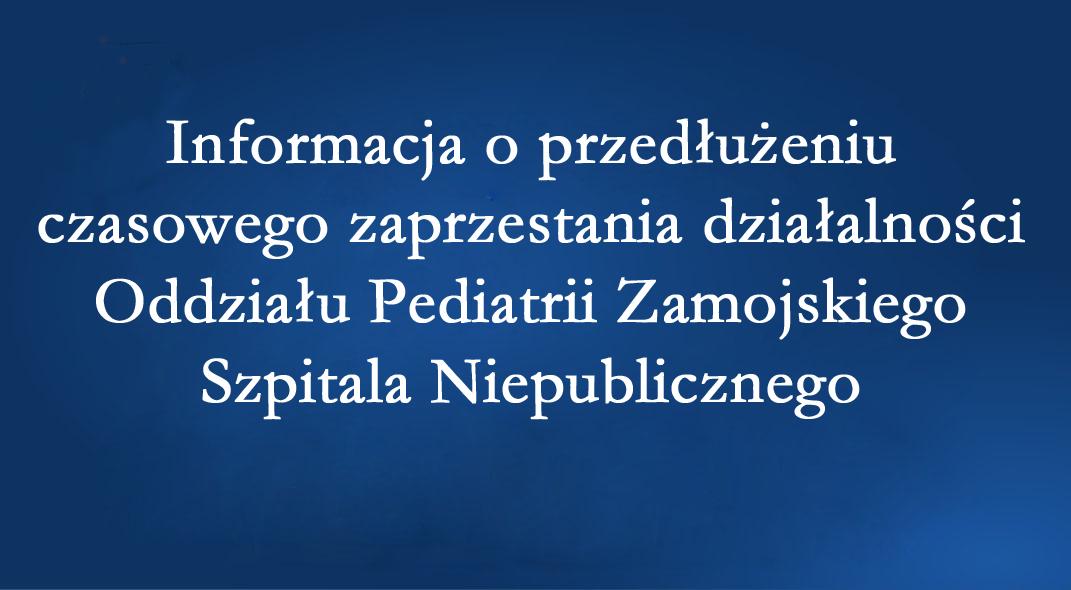 Informacja o przedłużeniu czasowego zaprzestania działalności Oddziału Pediatrii Zamojskiego Szpitala Niepublicznego