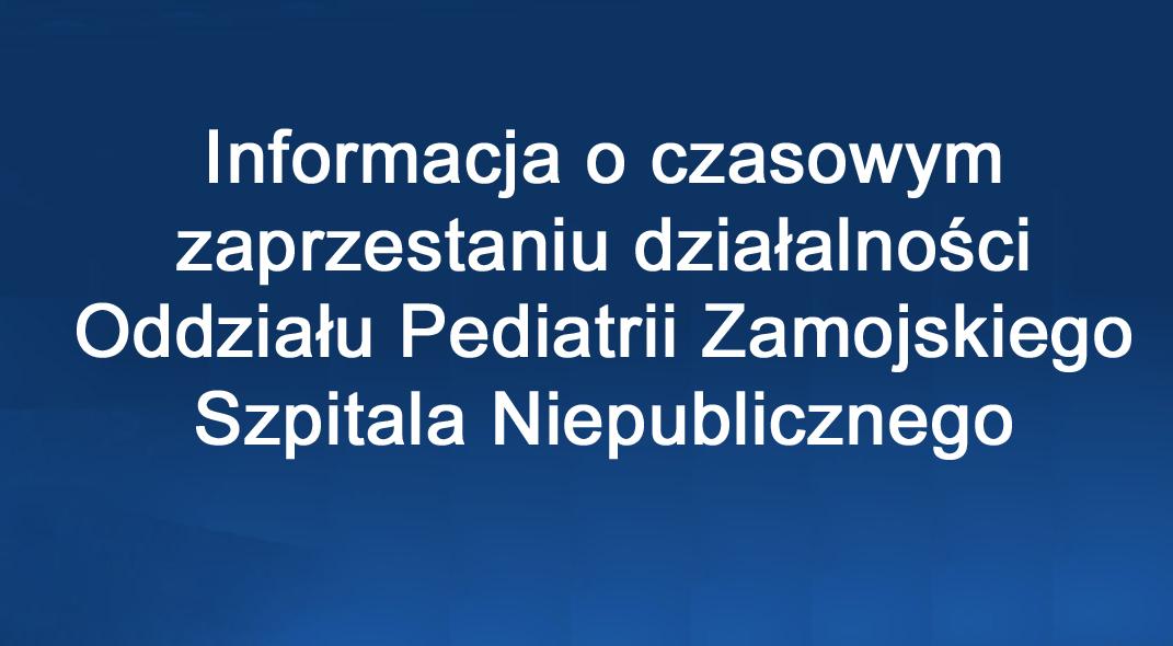 Informacja o czasowym zaprzestaniu działalności Oddziału Pediatrii Zamojskiego Szpitala Niepublicznego